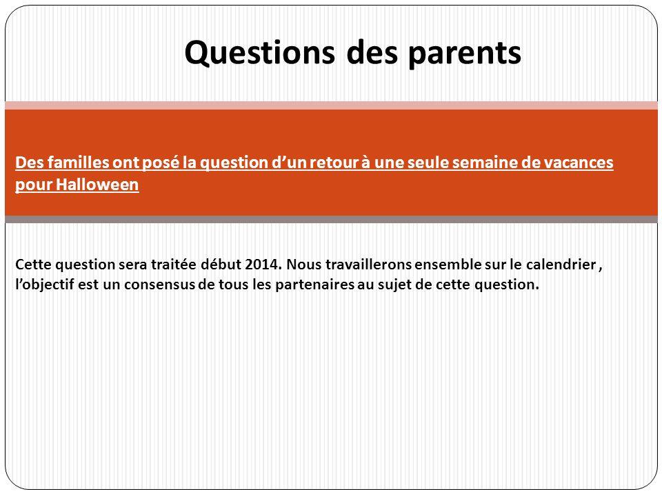 r Questions des parents Des familles ont posé la question dun retour à une seule semaine de vacances pour Halloween Cette question sera traitée début 2014.
