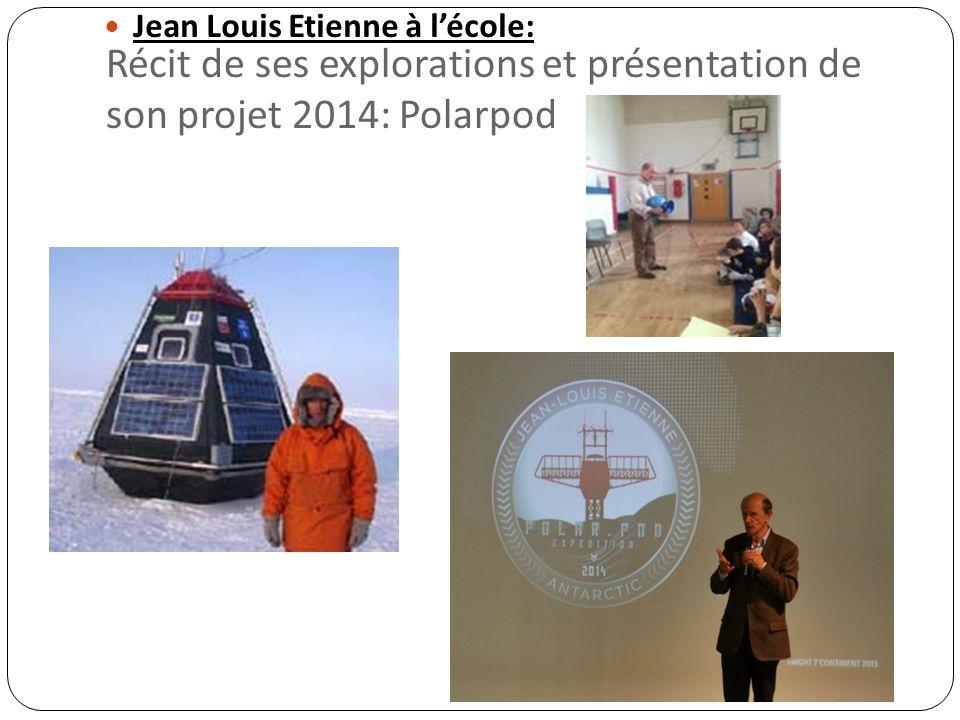 Récit de ses explorations et présentation de son projet 2014: Polarpod Jean Louis Etienne à lécole: