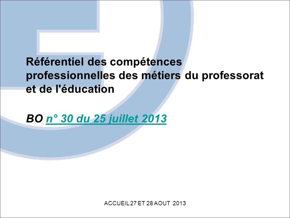 Référentiel des compétences professionnelles des métiers du professorat et de l'éducation BO n° 30 du 25 juillet 2013n° 30 du 25 juillet 2013 ACCUEIL
