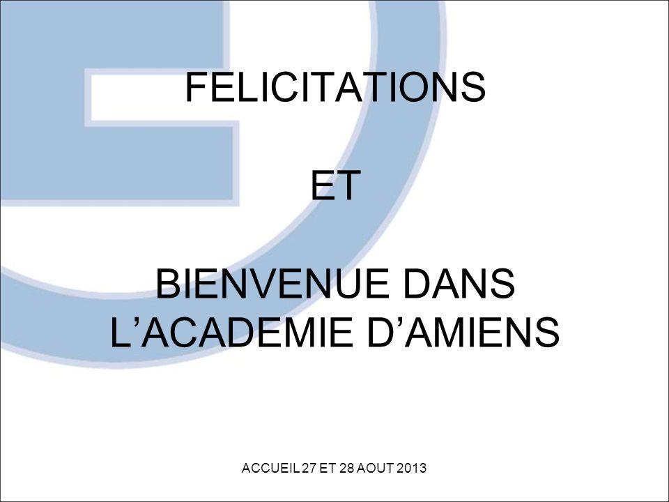 FELICITATIONS ET BIENVENUE DANS LACADEMIE DAMIENS ACCUEIL 27 ET 28 AOUT 2013