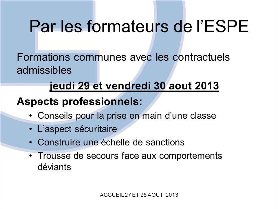 Par les formateurs de lESPE Formations communes avec les contractuels admissibles jeudi 29 et vendredi 30 aout 2013 Aspects professionnels: Conseils p