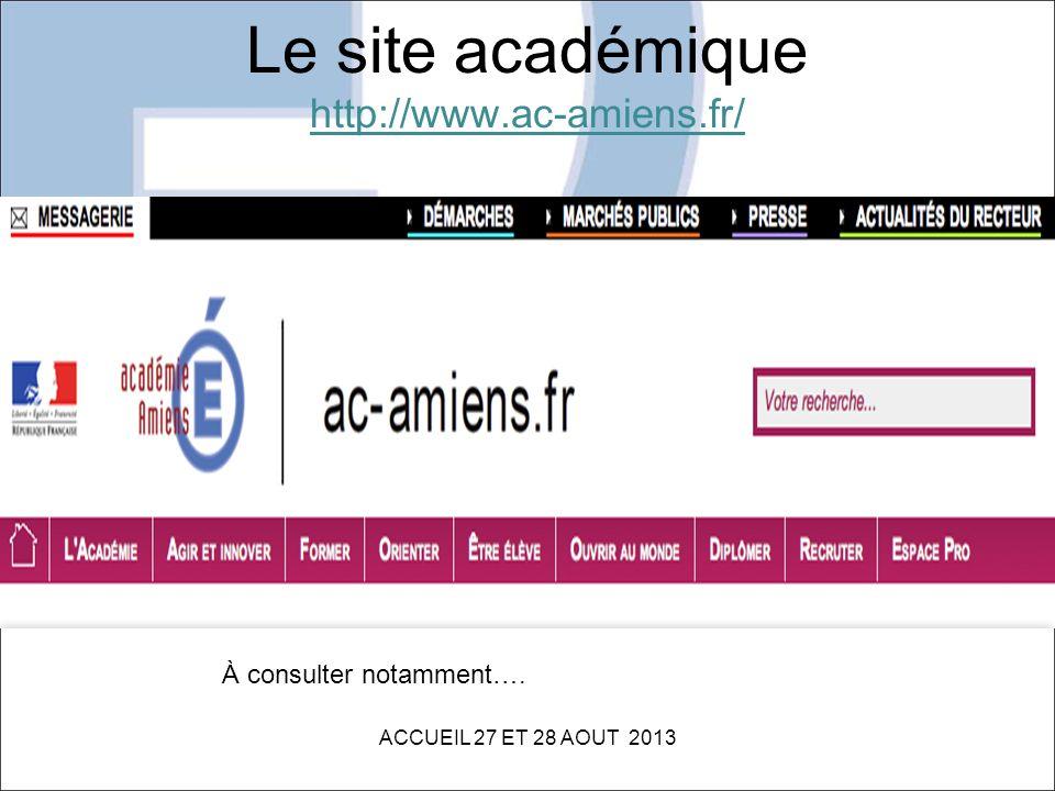 Le site académique http://www.ac-amiens.fr/ ACCUEIL 27 ET 28 AOUT 2013 À consulter notamment….
