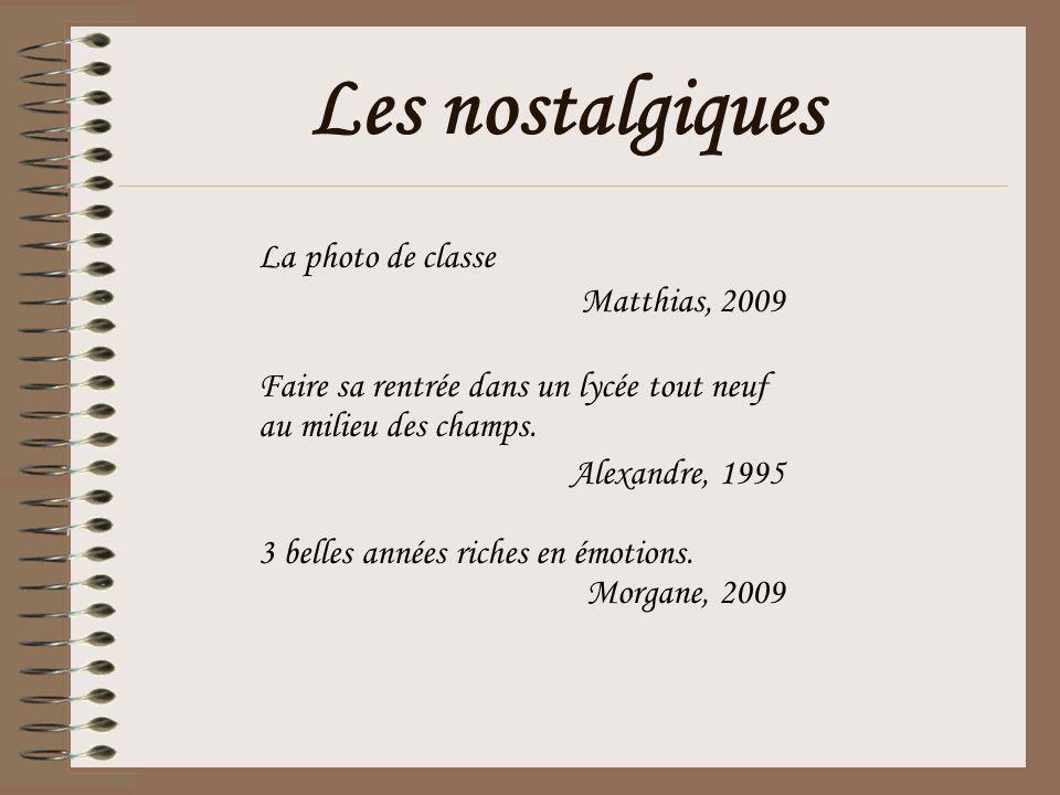 Les nostalgiques La photo de classe Matthias, 2009 Faire sa rentrée dans un lycée tout neuf au milieu des champs. Alexandre, 1995 3 belles années rich