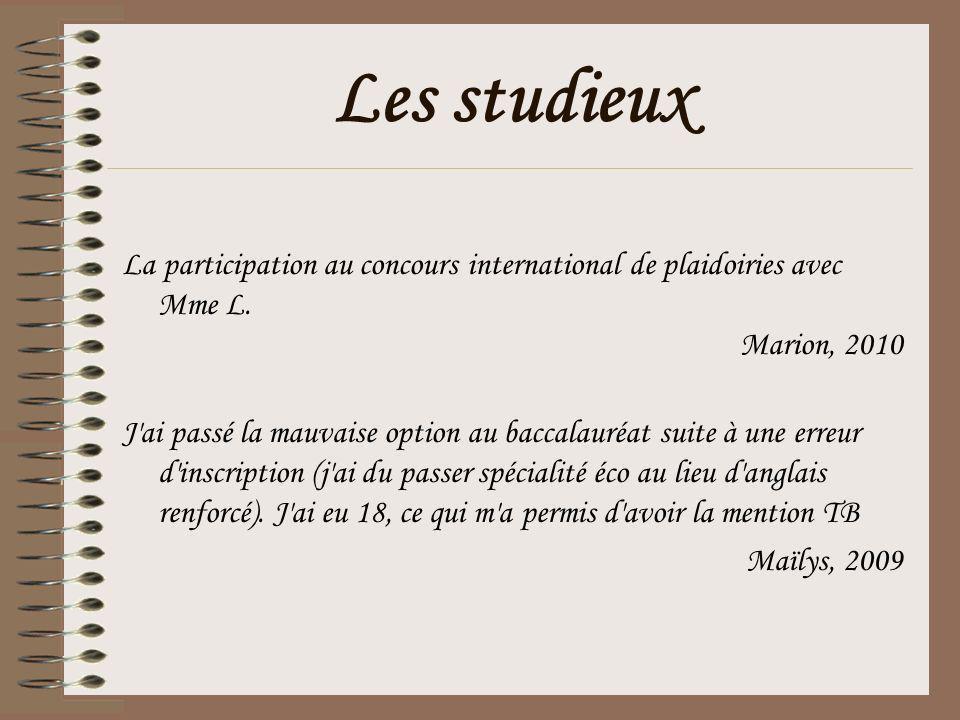 Les studieux La participation au concours international de plaidoiries avec Mme L. Marion, 2010 J'ai passé la mauvaise option au baccalauréat suite à