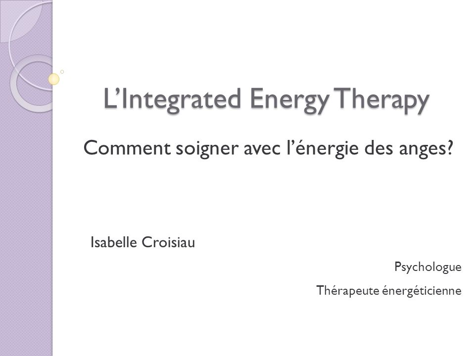 LIntegrated Energy Therapy Introduction Histoire Terminologie Quelle différence avec le reiki.