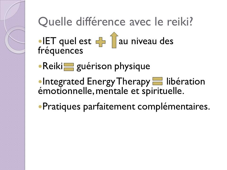 Quelle différence avec le reiki? IET quel est au niveau des fréquences Reiki guérison physique Integrated Energy Therapy libération émotionnelle, ment