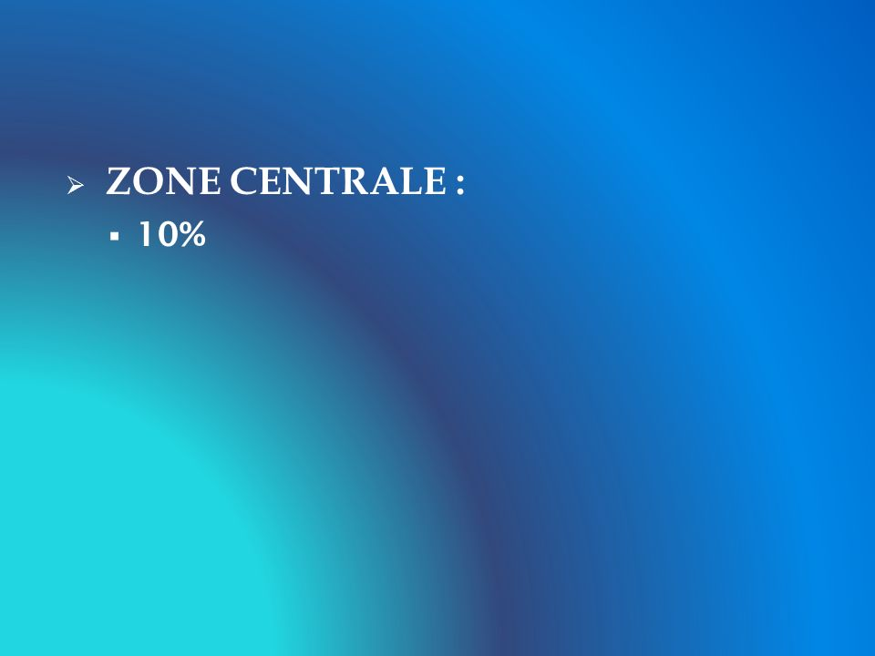 ZONE CENTRALE : 10%