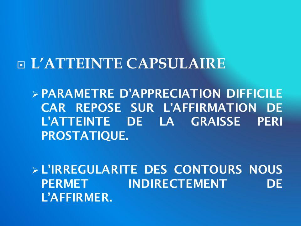 LATTEINTE CAPSULAIRE PARAMETRE DAPPRECIATION DIFFICILE CAR REPOSE SUR LAFFIRMATION DE LATTEINTE DE LA GRAISSE PERI PROSTATIQUE. LIRREGULARITE DES CONT
