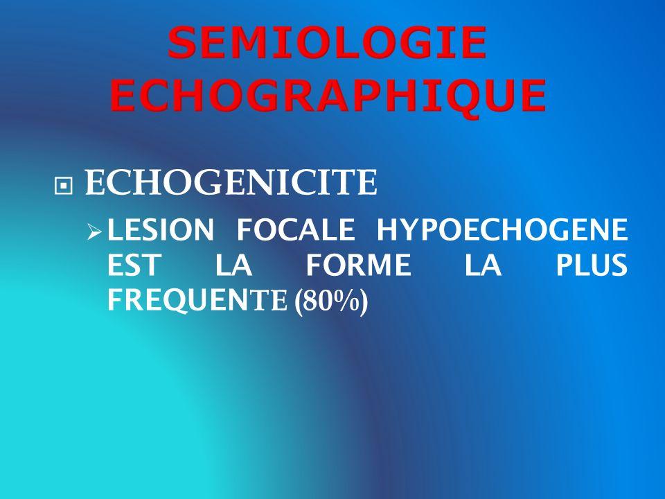ECHOGENICITE LESION FOCALE HYPOECHOGENE EST LA FORME LA PLUS FREQUEN TE (80%)