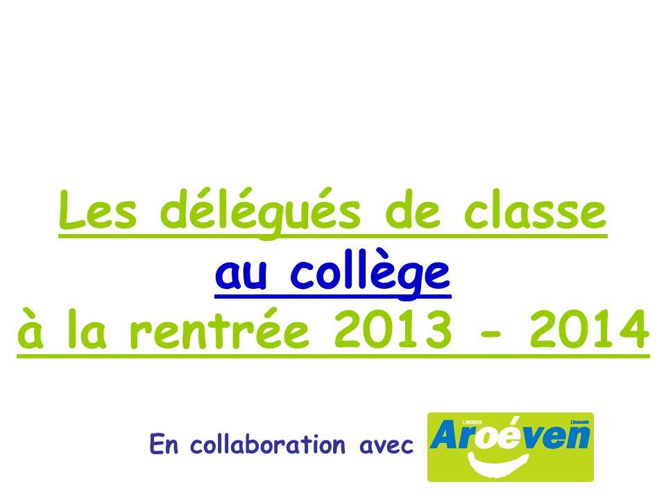 Les délégués de classe au collège à la rentrée 2013 - 2014 En collaboration avec