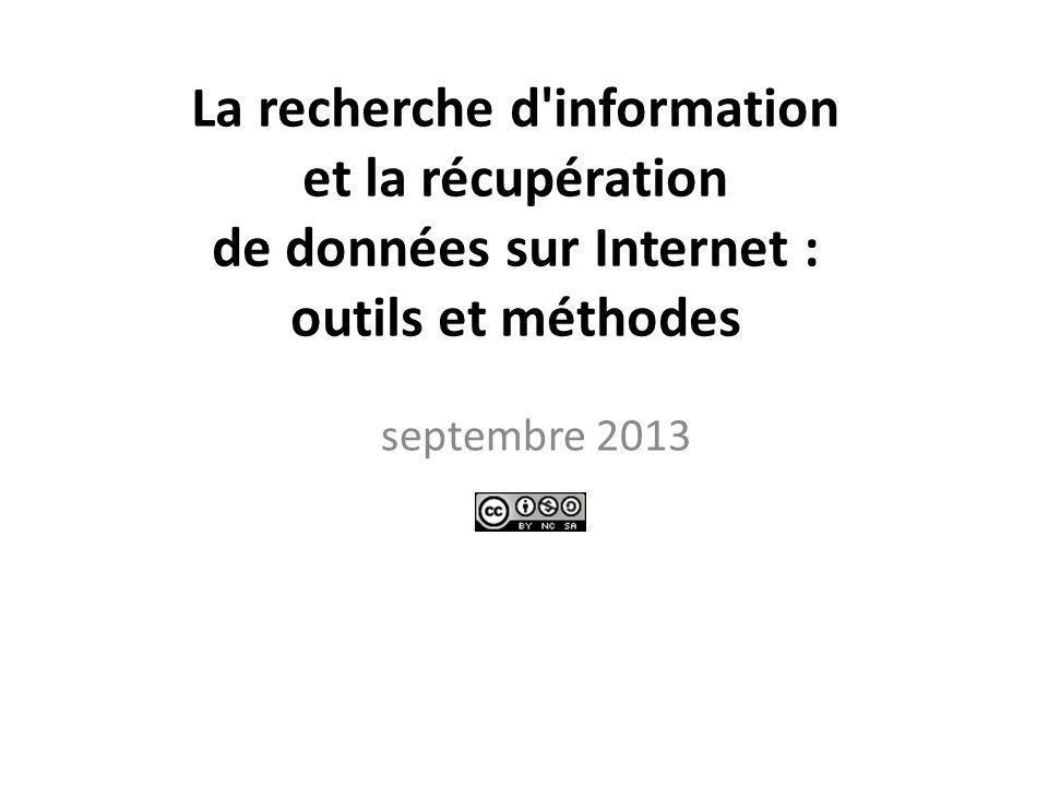 La recherche d information et la récupération de données sur Internet : outils et méthodes septembre 2013