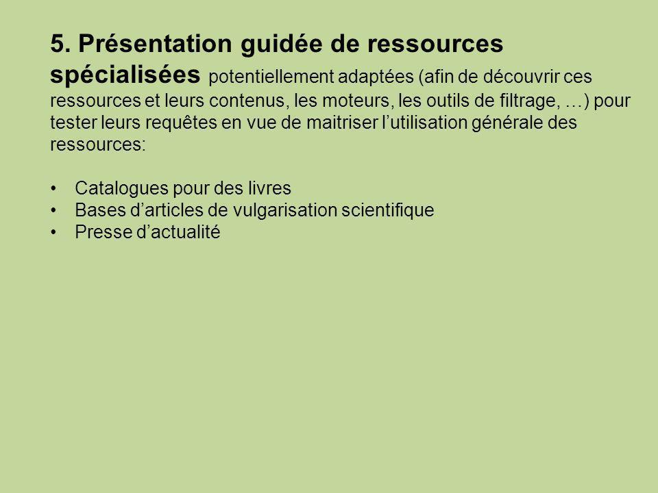 5. Présentation guidée de ressources spécialisées potentiellement adaptées (afin de découvrir ces ressources et leurs contenus, les moteurs, les outil