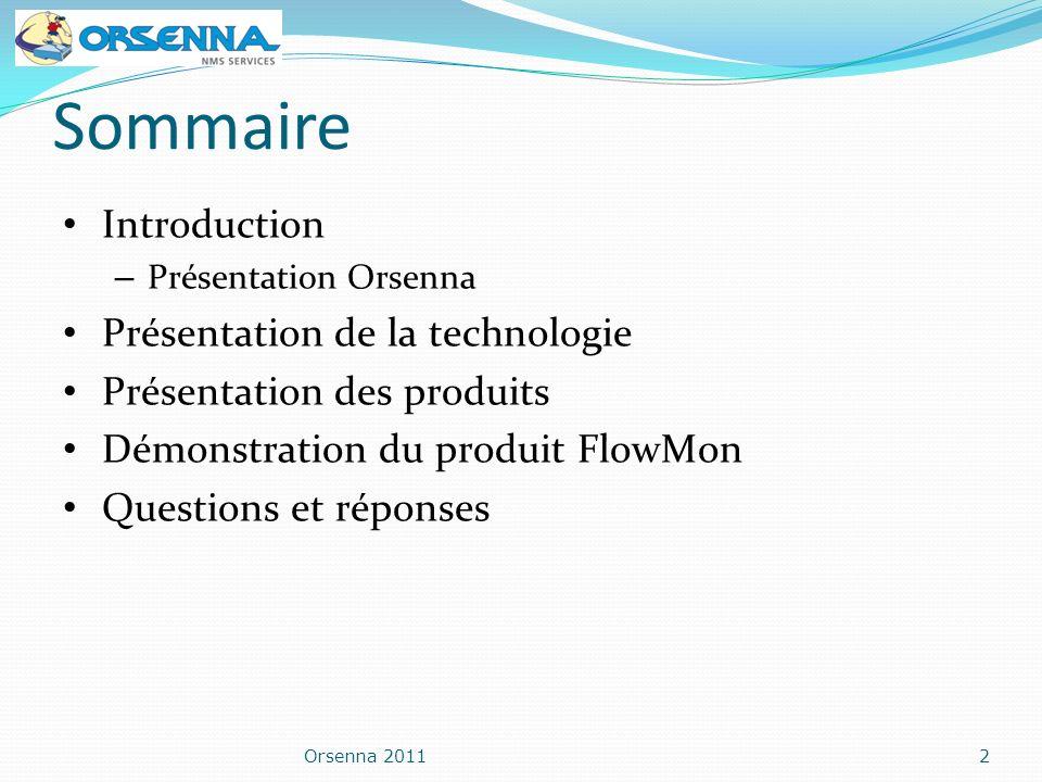 Sommaire Orsenna 20112 Introduction – Présentation Orsenna Présentation de la technologie Présentation des produits Démonstration du produit FlowMon Q
