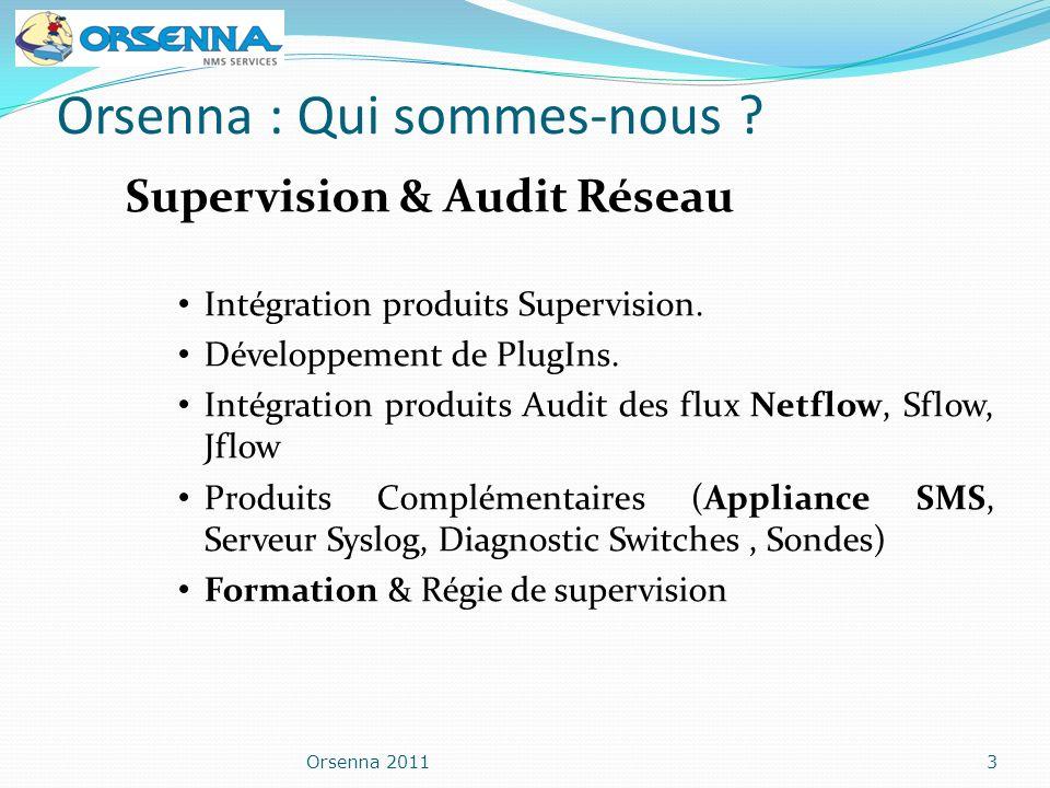Orsenna 20113 Orsenna : Qui sommes-nous ? Supervision & Audit Réseau Intégration produits Supervision. Développement de PlugIns. Intégration produits