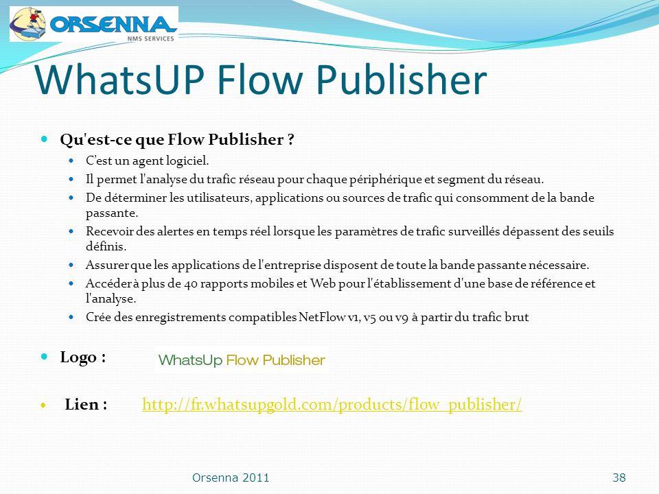 WhatsUP Flow Publisher Qu'est-ce que Flow Publisher ? Cest un agent logiciel. Il permet l'analyse du trafic réseau pour chaque périphérique et segment