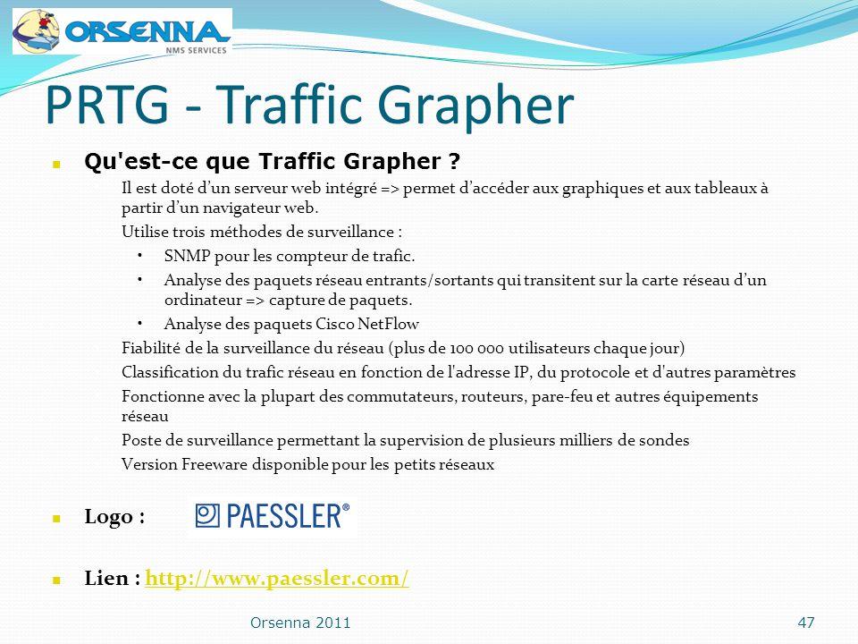 PRTG - Traffic Grapher Orsenna 201147 Qu'est-ce que Traffic Grapher ? Il est doté dun serveur web intégré => permet daccéder aux graphiques et aux tab