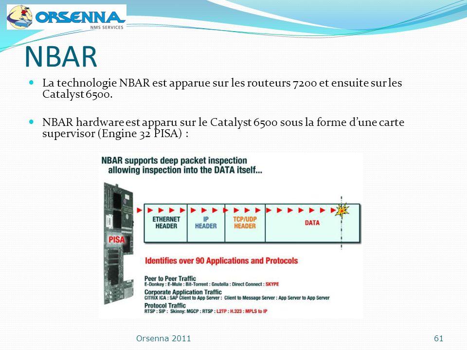 NBAR La technologie NBAR est apparue sur les routeurs 7200 et ensuite sur les Catalyst 6500. NBAR hardware est apparu sur le Catalyst 6500 sous la for