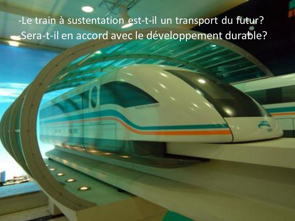 -Le train à sustentation est-t-il un transport du futur? -Sera-t-il en accord avec le développement durable?