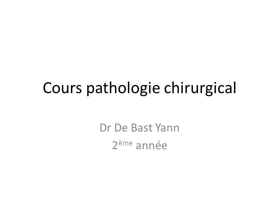 Cours pathologie chirurgical Dr De Bast Yann 2 ème année