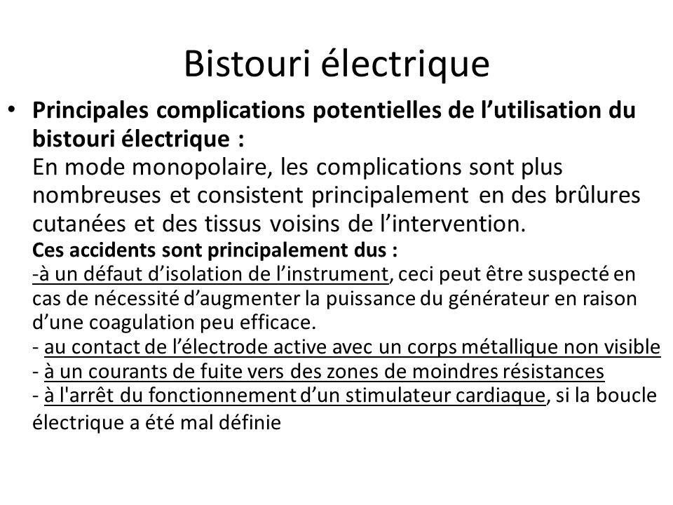 Bistouri électrique Principales complications potentielles de lutilisation du bistouri électrique : Les complications en coagulation bipolaires sont p