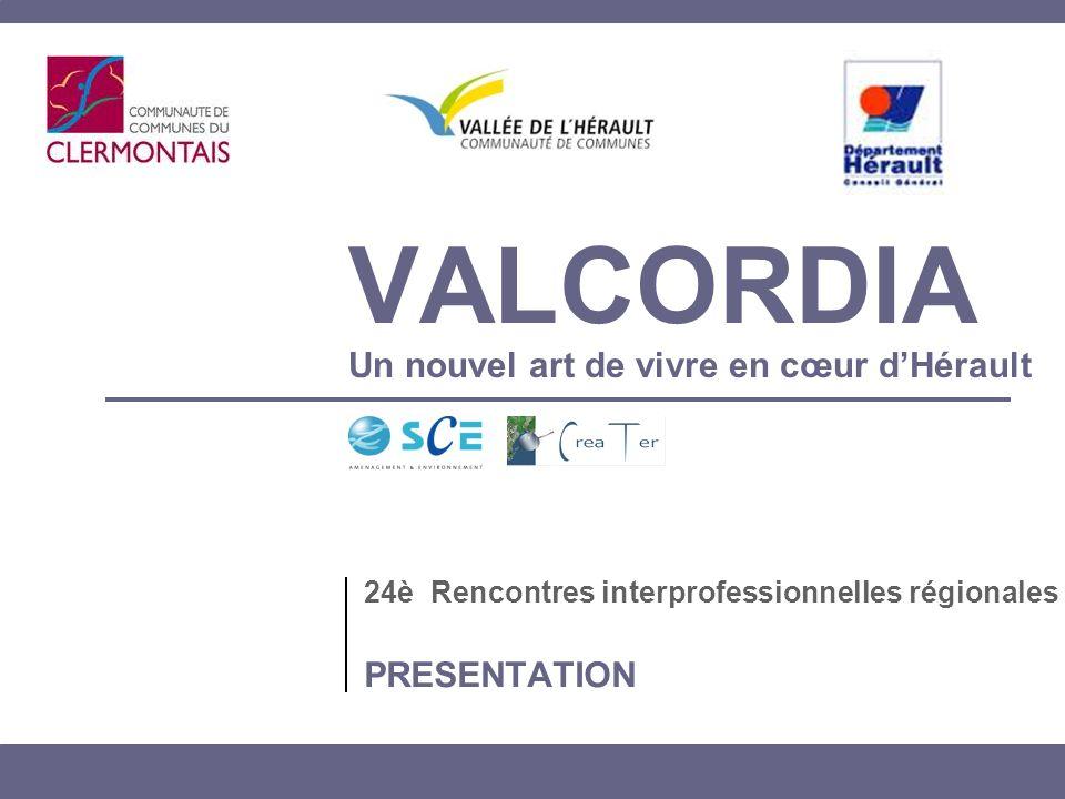 VALCORDIA Un nouvel art de vivre en cœur dHérault 24è Rencontres interprofessionnelles régionales PRESENTATION