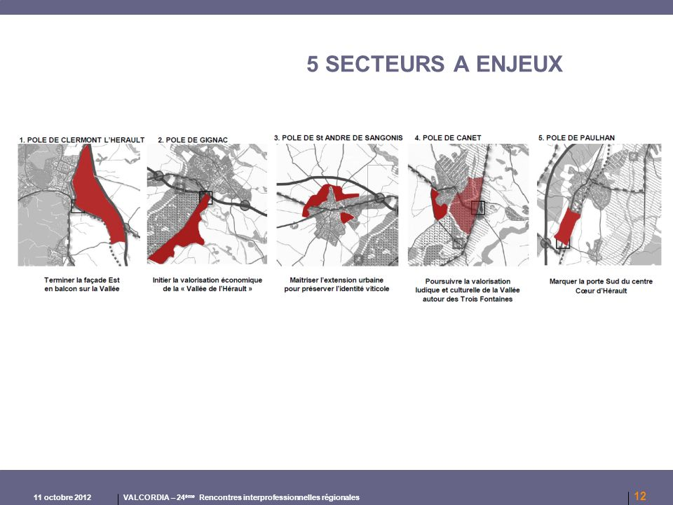 11 octobre 2012 VALCORDIA – 24 ème Rencontres interprofessionnelles régionales 12 5 SECTEURS A ENJEUX
