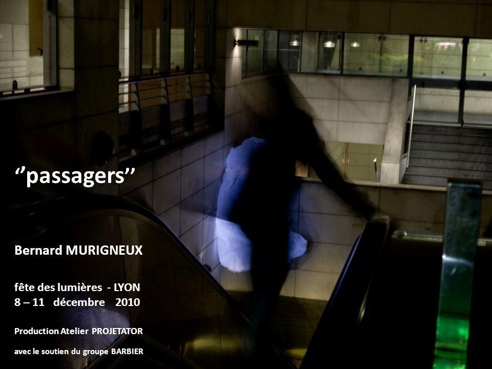 passagers fête des lumières - LYON 8 – 11 décembre 2010 Bernard MURIGNEUX Production Atelier PROJETATOR avec le soutien du groupe BARBIER