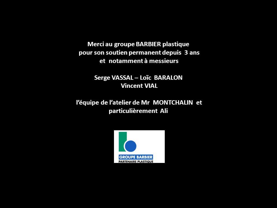 Merci au groupe BARBIER plastique pour son soutien permanent depuis 3 ans et notamment à messieurs Serge VASSAL – Loïc BARALON Vincent VIAL léquipe de