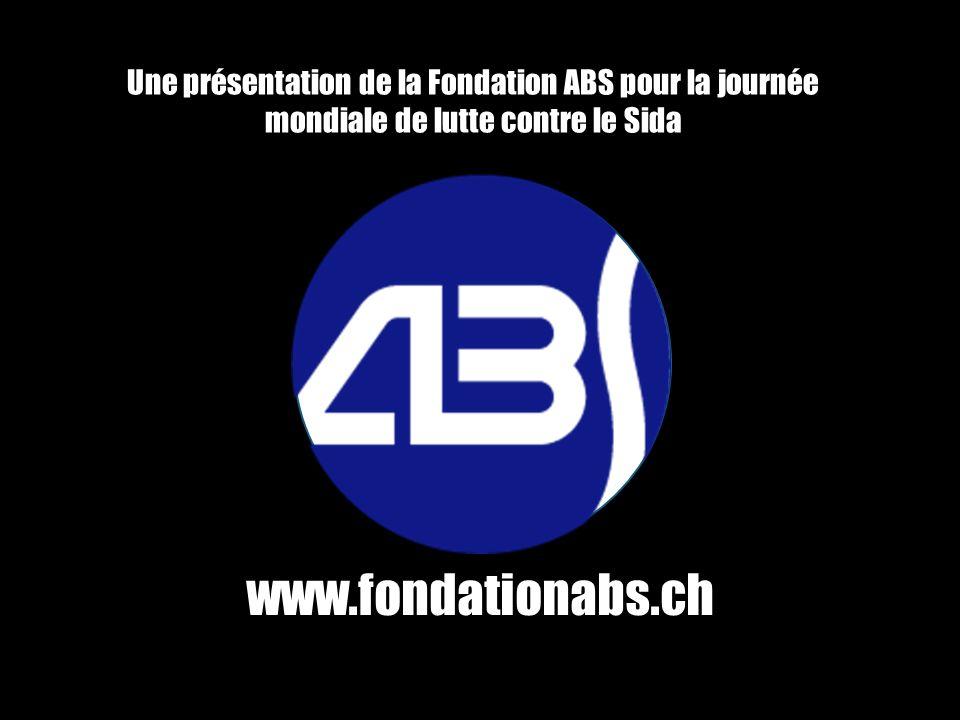Une présentation de la Fondation ABS pour la journée mondiale de lutte contre le Sida www.fondationabs.ch