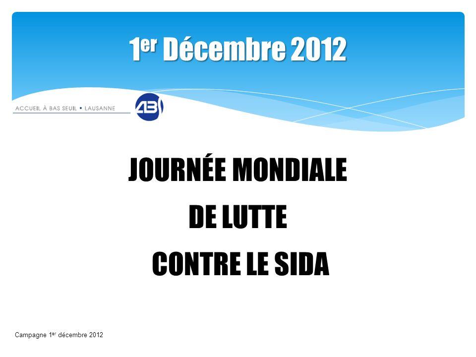 JOURNÉE MONDIALE DE LUTTE CONTRE LE SIDA 1 er Décembre 2012 Campagne 1 er décembre 2012