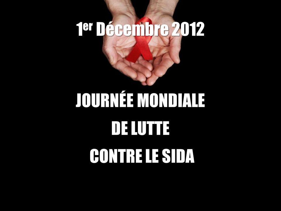 1 er Décembre 2012 Campagne 1 er décembre 2012 JOURNÉE MONDIALE DE LUTTE CONTRE LE SIDA