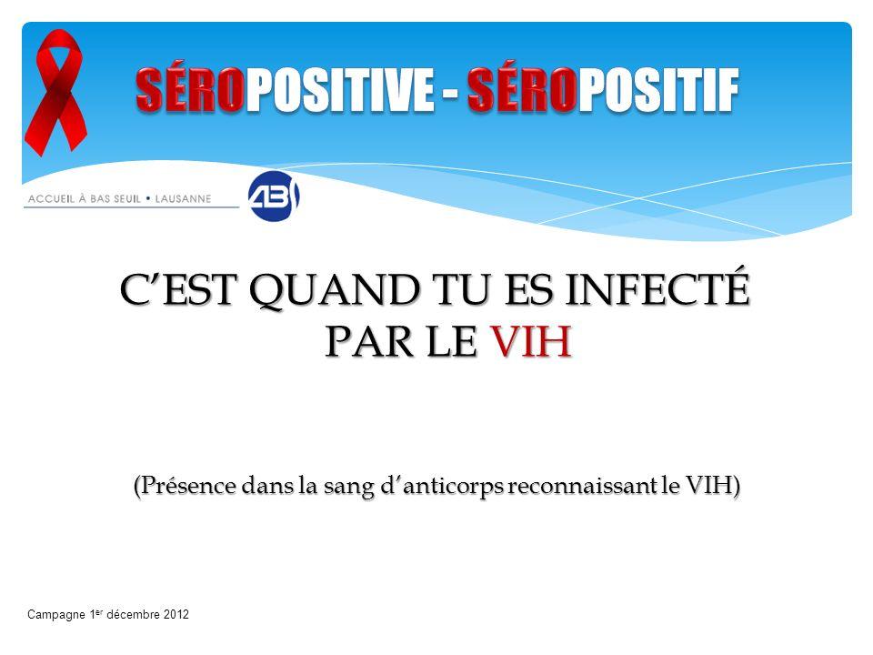 CEST QUAND TU ES INFECTÉ PAR LE VIH Campagne 1 er décembre 2012 (Présence dans la sang danticorps reconnaissant le VIH)