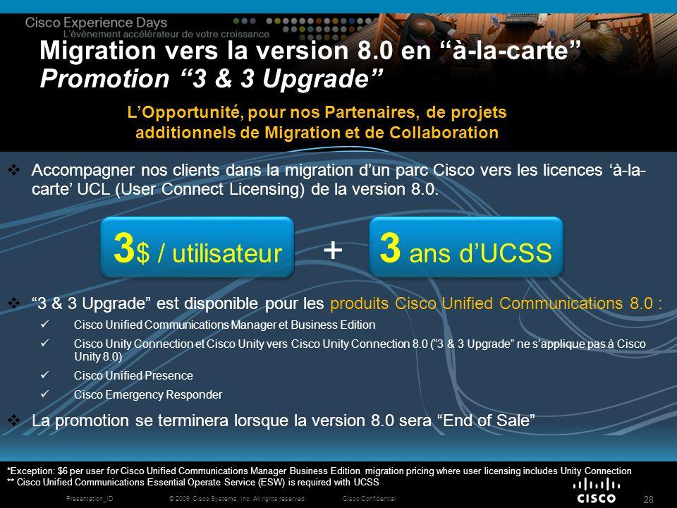 © 2009 Cisco Systems, Inc. All rights reserved.Cisco ConfidentialPresentation_ID 28 Migration vers la version 8.0 en à-la-carte Promotion 3 & 3 Upgrad