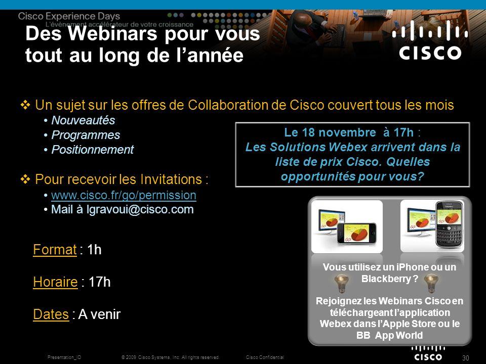 © 2009 Cisco Systems, Inc. All rights reserved.Cisco ConfidentialPresentation_ID 30 Des Webinars pour vous tout au long de lannée Format : 1h Horaire