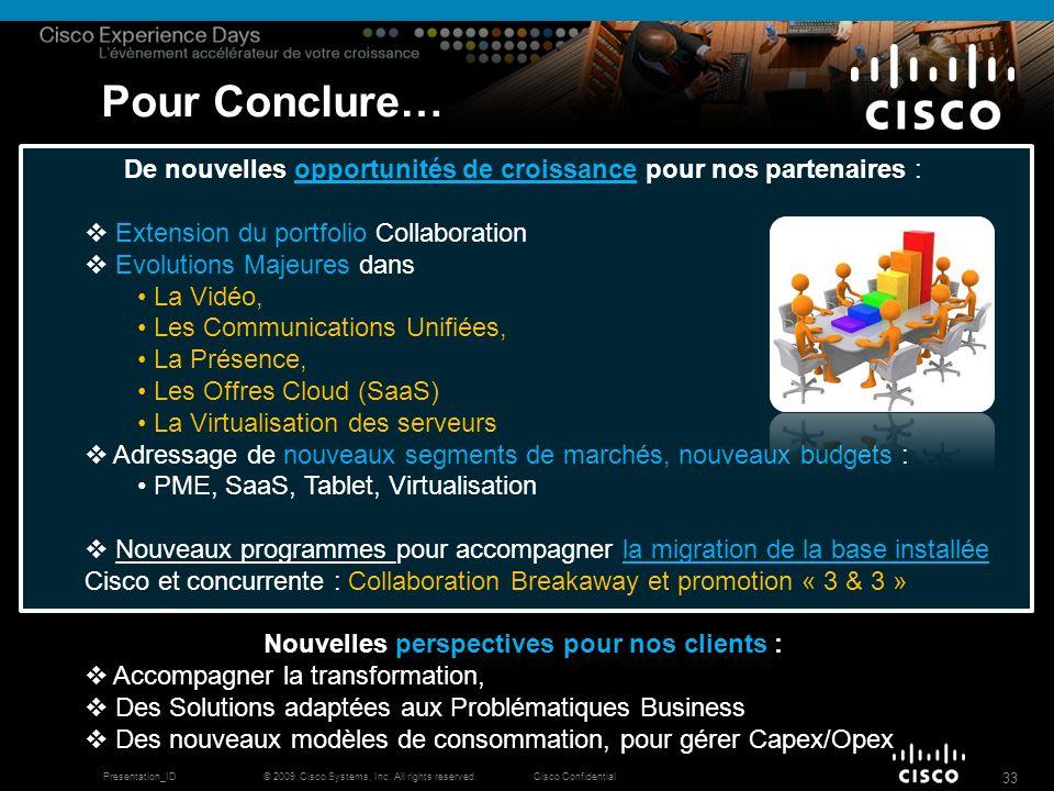 © 2009 Cisco Systems, Inc. All rights reserved.Cisco ConfidentialPresentation_ID 33 Pour Conclure… De nouvelles opportunités de croissance pour nos pa