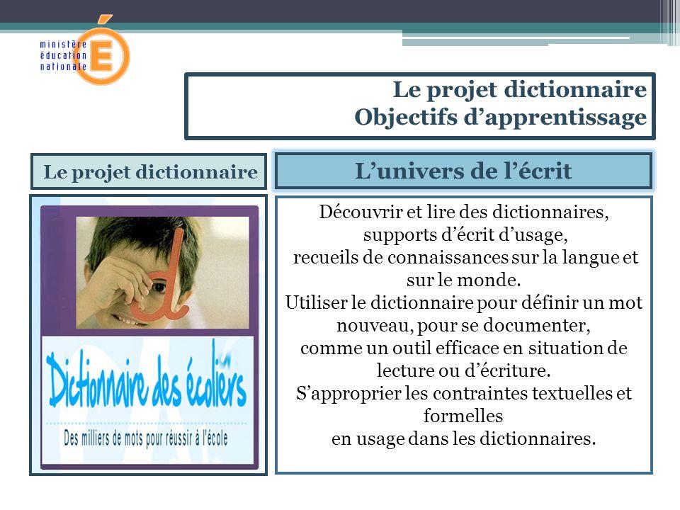 Le projet dictionnaire Lunivers de lécrit Découvrir et lire des dictionnaires, supports décrit dusage, recueils de connaissances sur la langue et sur le monde.