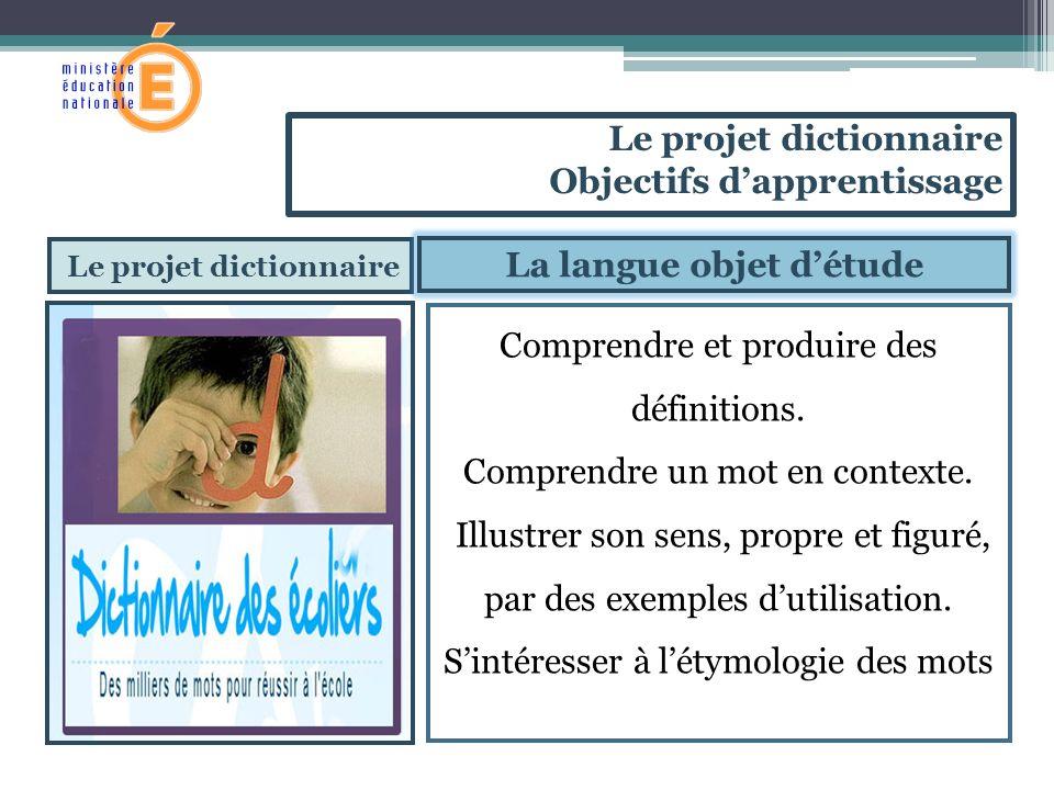 Le projet dictionnaire Comprendre et produire des définitions. Comprendre un mot en contexte. Illustrer son sens, propre et figuré, par des exemples d