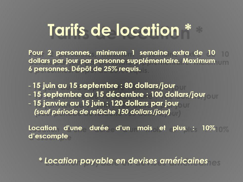 Tarifs de location * Pour 2 personnes, minimum 1 semaine extra de 10 dollars par jour par personne supplémentaire.