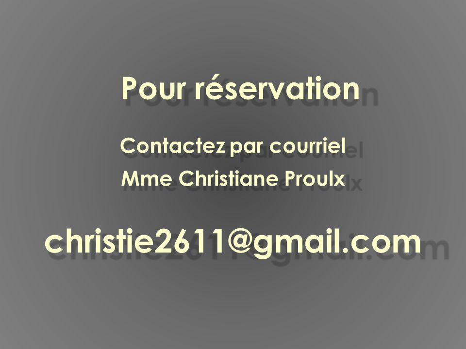 Pour réservation Contactez par courriel Mme Christiane Proulx christie2611@gmail.com