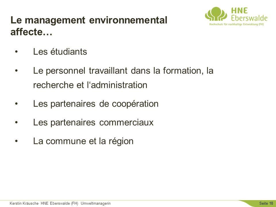 Kerstin Kräusche· HNE Eberswalde (FH) UmweltmanagerinSeite 18 Le management environnemental affecte… Les étudiants Le personnel travaillant dans la fo
