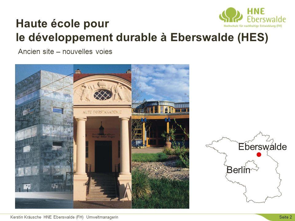 Kerstin Kräusche· HNE Eberswalde (FH) UmweltmanagerinSeite 2 Haute école pour le développement durable à Eberswalde (HES) Eberswalde Berlin Ancien sit