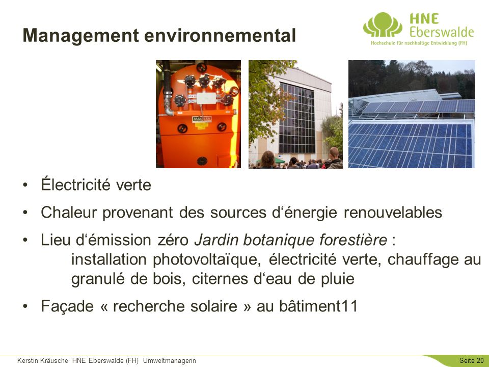 Kerstin Kräusche· HNE Eberswalde (FH) UmweltmanagerinSeite 20 Management environnemental Électricité verte Chaleur provenant des sources dénergie reno
