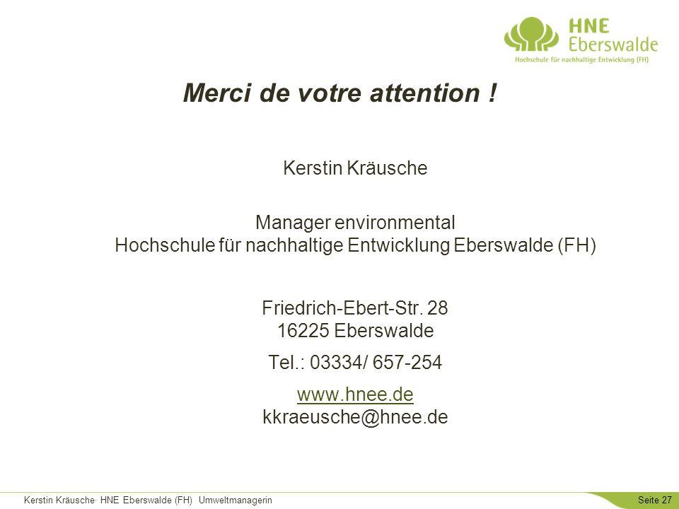 Kerstin Kräusche· HNE Eberswalde (FH) UmweltmanagerinSeite 27 Merci de votre attention ! Kerstin Kräusche Manager environmental Hochschule für nachhal