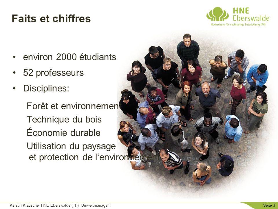 Kerstin Kräusche· HNE Eberswalde (FH) UmweltmanagerinSeite 3 Faits et chiffres environ 2000 étudiants 52 professeurs Disciplines: Forêt et environneme