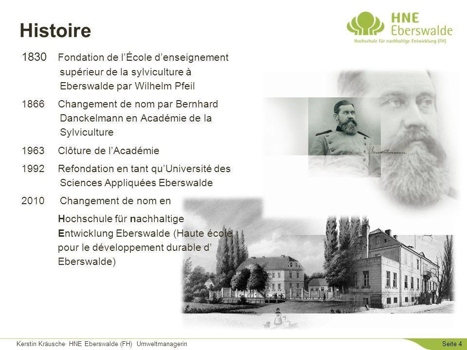 Kerstin Kräusche· HNE Eberswalde (FH) UmweltmanagerinSeite 4 Histoire 1830 Fondation de lÉcole denseignement supérieur de la sylviculture à Eberswalde