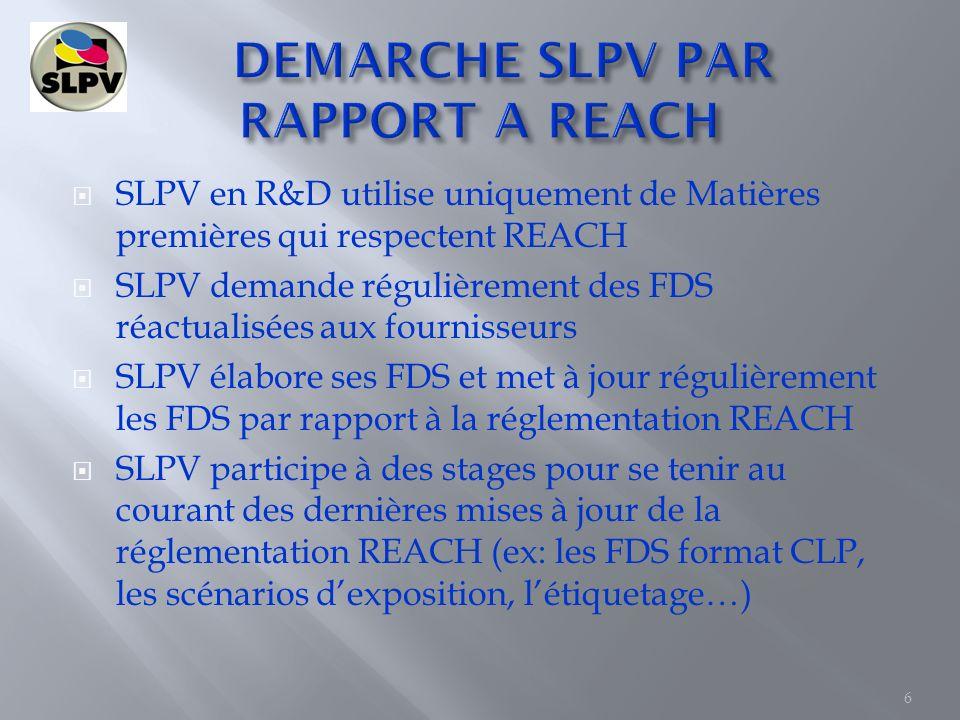 SLPV en R&D utilise uniquement de Matières premières qui respectent REACH SLPV demande régulièrement des FDS réactualisées aux fournisseurs SLPV élabo