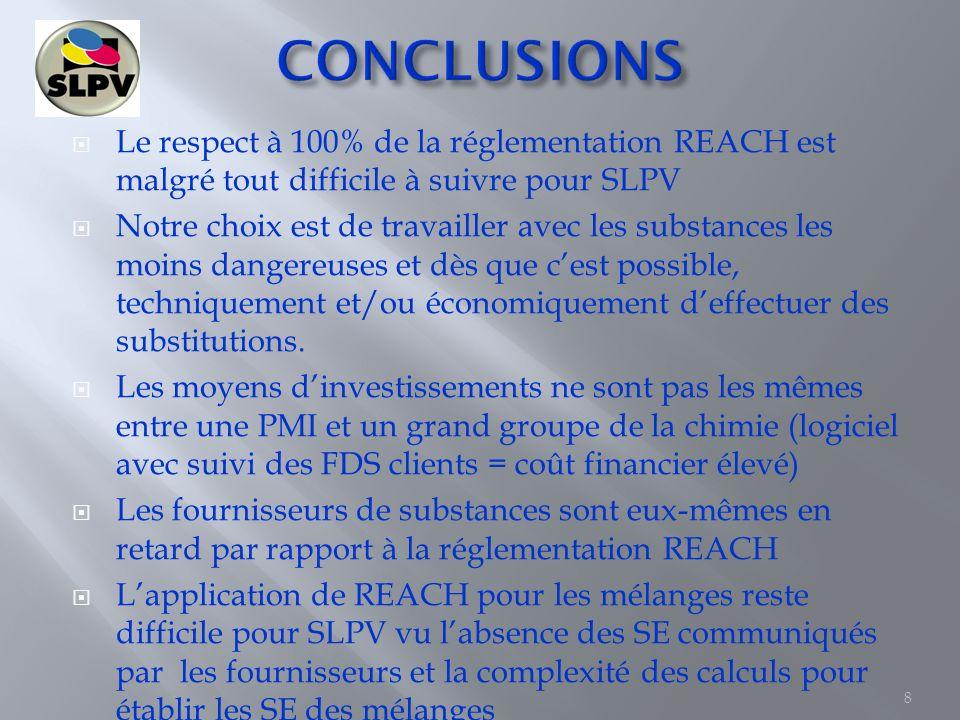 Le respect à 100% de la réglementation REACH est malgré tout difficile à suivre pour SLPV Notre choix est de travailler avec les substances les moins