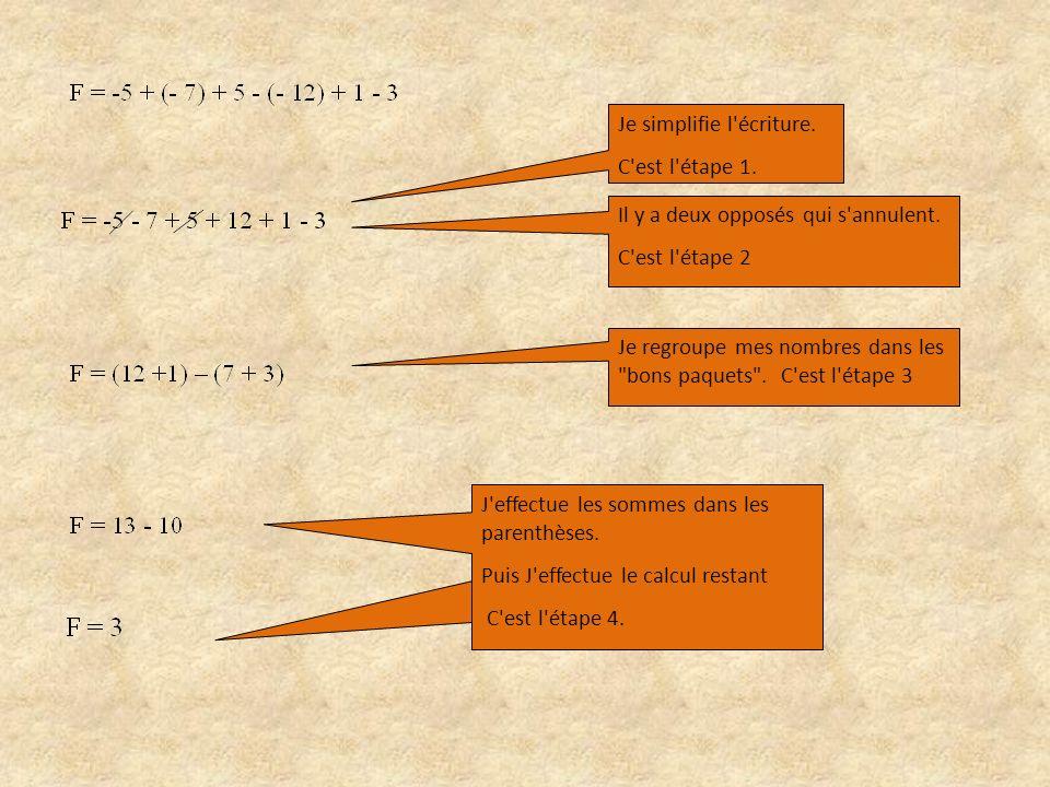 Je simplifie l écriture. C est l étape 1. Il y a deux opposés qui s annulent.