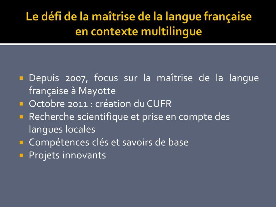 Depuis 2007, focus sur la maîtrise de la langue française à Mayotte Octobre 2011 : création du CUFR Recherche scientifique et prise en compte des lang