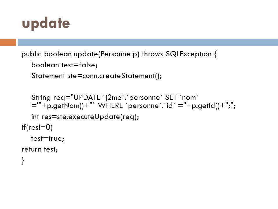 update public boolean update(Personne p) throws SQLException { boolean test=false; Statement ste=conn.createStatement(); String req=